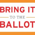 """Voters Must """"Bring it to the Ballot"""" For the 2016 Election"""