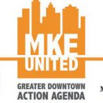 MKE United Greater Downtown Action Agenda to Create Shared, Inclusive Vision for Downtown, Adjacent Neighborhoods